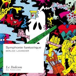 Symphonie fantastique by Berlioz ,   Lavandier ;   Le Balcon ,   Tonton a faim