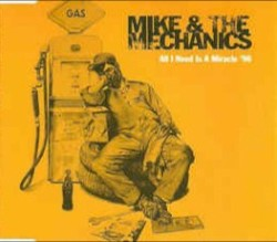 Mike + The Mechanics - All I Need Is A Miracle