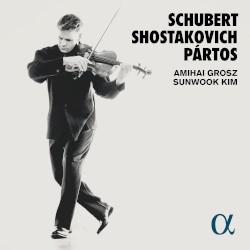 Schubert / Shostakovich / Pártos by Schubert ,   Shostakovich ,   Pártos ;   Amihai Grosz ,   Sunwook Kim