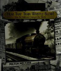 Cover of: Hear that train whistle blow!   Milton Meltzer