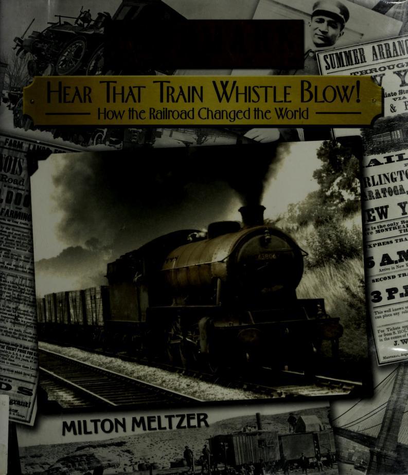 Hear that train whistle blow! by Milton Meltzer